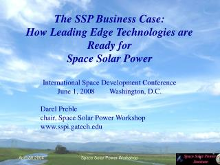 The SSP Business Case: How Leading Edge Technologies are Ready for Space Solar Power International Space Development Con