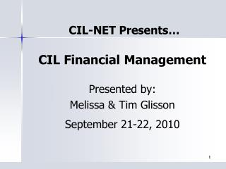 CIL Financial Management Presented by: Melissa & Tim Glisson September 21-22, 2010