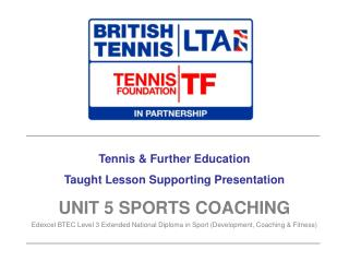 Tennis & Further Education Taught Lesson Supporting Presentation UNIT 5 SPORTS COACHING