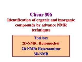 Chem-806 Identification of organic and inorganic compounds by advance NMR techniques