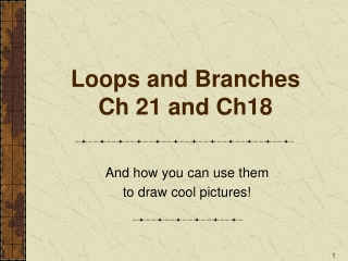 Loops and Branches Ch 21 and Ch18
