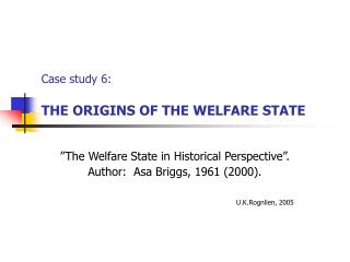 Case study 6: THE ORIGINS OF THE WELFARE STATE