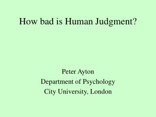 How bad is Human Judgment?