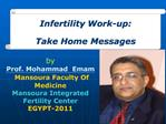 Infertility Work-up:  Take Home Messages