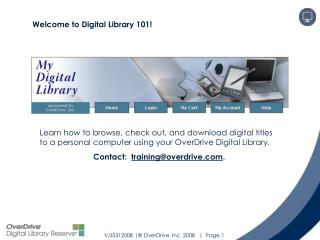 Learn how to browse, check out, and download digital titles to a personal computer using your OverDrive Digital Library.