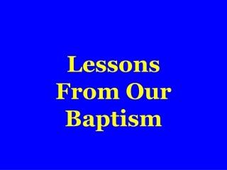 Lessons From Our Baptism