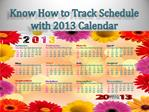 Know How to Track Schedule with 2013 Calendar