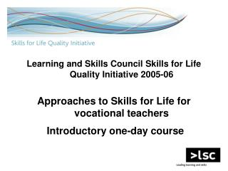 Learning and Skills Council Skills for Life Quality Initiative 2005-06 Approaches to Skills for Life for  vocational tea
