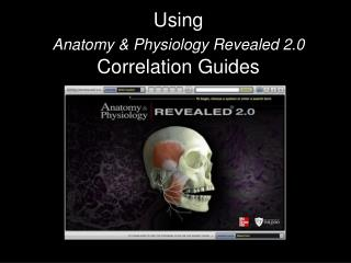 Using  Anatomy & Physiology Revealed 2.0  Correlation Guides