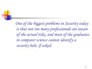 One of the biggest problems in Security today is that not too many professionals are aware of the actual risks, and most