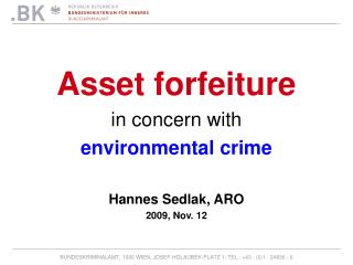Asset forfeiture  in concern with  environmental crime   Hannes Sedlak, ARO 2009, Nov. 12