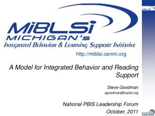 A Model for Integrated Behavior and Reading Support  Steve Goodman sgoodmanoaisd   National PBIS Leadership Forum  Octob