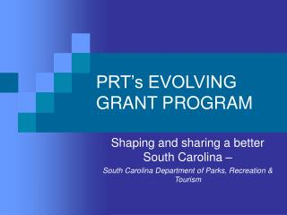 PRT's EVOLVING GRANT PROGRAM