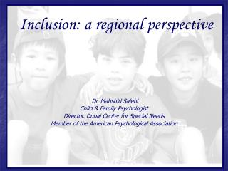 Dr. Mahshid Salehi Child  Family Psychologist Director, Dubai Center for Special Needs Member of the American Psychologi