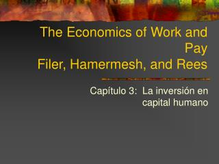 The Economics of Work and Pay Filer, Hamermesh, and Rees