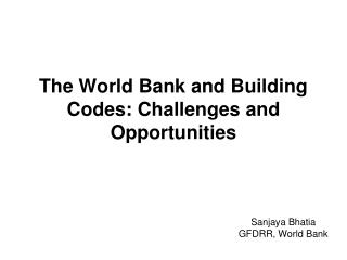 The World Bank and Building Codes: Challenges and  Opportunities
