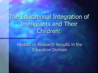 The Educational Integration of Immigrants and Their Children: