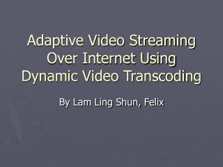 Adaptive Video Streaming Over Internet Using Dynamic Video Transcoding