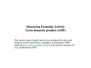Measuring Economic Activity  Gross domestic product (GDP).