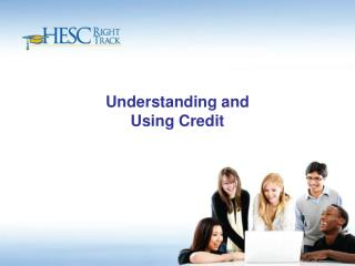 Understanding and  Using Credit