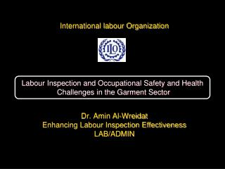 International labour Organization Dr. Amin Al-Wreidat Enhancing Labour Inspection Effectiveness LAB/ADMIN