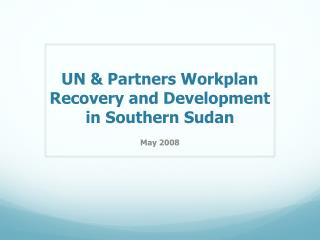 UN & Partners Workplan Recovery and Development in Southern Sudan