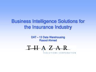 Business Intelligence Solutions for the Insurance Industry  DAT   13 Data Warehousing Rasool Ahmed