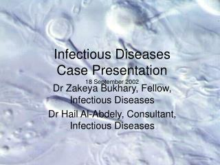 Infectious Diseases Case Presentation 18 September 2002