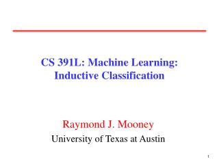 CS 391L: Machine Learning: Inductive Classification
