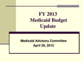 FY 2013  Medicaid Budget Update