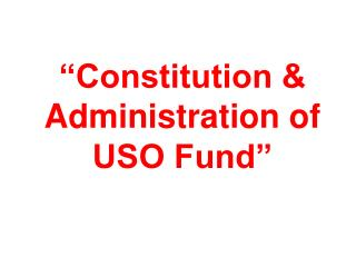 Constitution  Administration of USO Fund