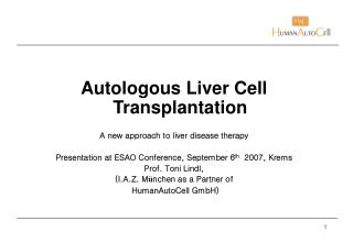 Autologous Liver Cell Transplantation A new approach to liver disease therapy Presentation at ESAO Conference, September