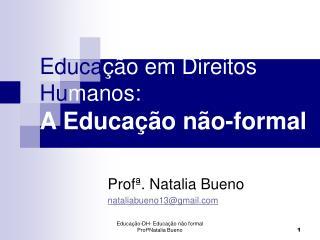 Educa ção em Direitos  Hu manos: A Educação não-formal