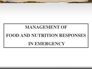 MANAGEMENT OF  FOOD AND NUTRITION RESPONSES  IN EMERGENCY