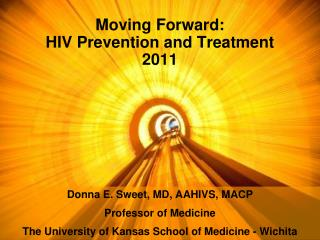 Moving Forward:   HIV Prevention and Treatment 2011