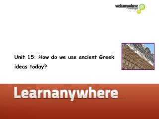 Unit 15: How do we use ancient Greek  ideas today?