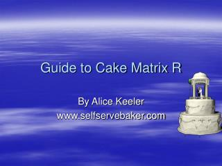 Guide to Cake Matrix R