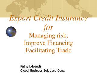 Export Credit Insurance for Managing risk,  Improve Financing   Facilitating Trade
