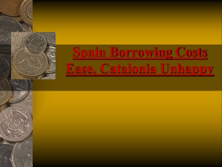 Spain Borrowing Costs Ease, Catalonia Unhappy