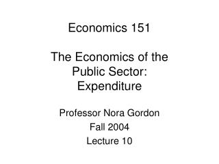 Economics 151 The Economics of the  Public Sector: Expenditure