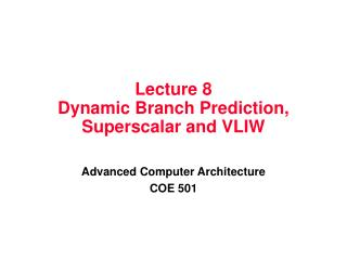 Lecture 8 Dynamic Branch Prediction, Superscalar and VLIW