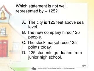 Which statement is not well represented by + 125?