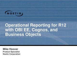 Operational Reporting for R12 with OBI EE, Cognos, and Business Objects