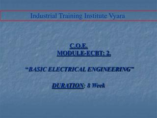 "C.O.E. MODULE-ECBT: 2.  "" BASIC ELECTRICAL ENGINEERING"" DURATION : 8 Week"