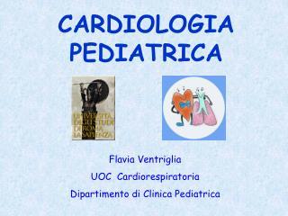 Flavia Ventriglia UOC  Cardiorespiratoria Dipartimento di Clinica Pediatrica