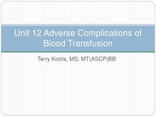 Unit 12 Adverse Complications of Blood Transfusion