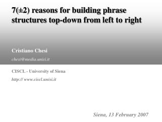 7( ± 2) reasons for building phrase structures top-down from  left to right Cristiano Chesi chesi@media.unisi.it CISCL