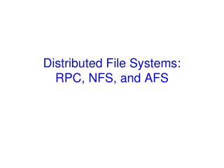 Distributed File Systems: RPC, NFS, and AFS