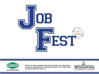 Job Fest is made possible through the partnership of the Department  of Post-secondary Education, Training and Labour, J