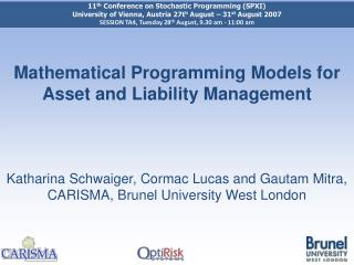 Mathematical Programming Models for Asset and Liability Management Katharina Schwaiger, Cormac Lucas and Gautam Mitra, C